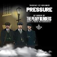 Pressure. By Order of The Peaky Blinders.