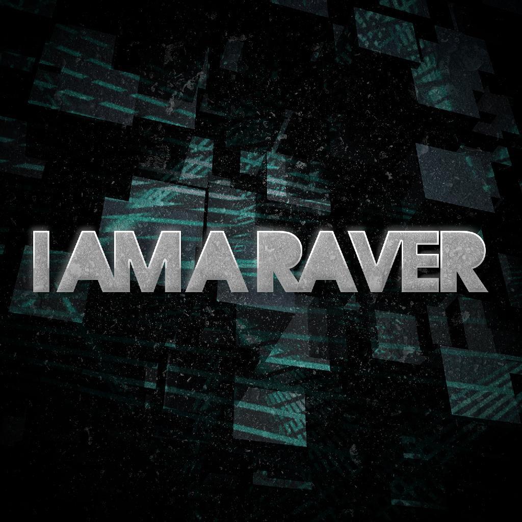 I Am A Raver