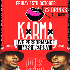 KARMA🍒 Presents 🚨 WES NELSON LIVE PERFORMANCE 🚨 £2 Drinks All night!