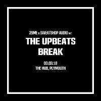 2SME x Sweatshop Audio - The Upbeats, Break + Support!