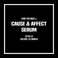 2SME 2ND Birthday w/ Cause & Affect and Serum!