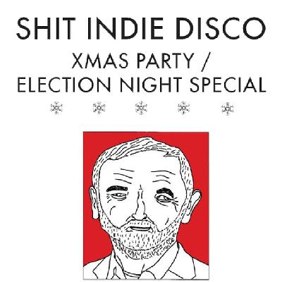 Shit Indie Disco - Xmas Party/Election Night Special