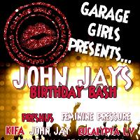 Garage Girls presents John Jays Birthday Bash