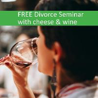 Divorce Seminar with Cheese and Wine (FREE)