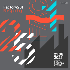 Factory 251:Reopening Saturday
