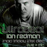 Mad Friday with ULTRABEAT, Ian Redman + MC
