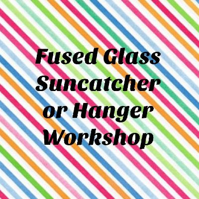 Fused Glass Suncatcher/Hanger Workshop