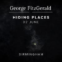George FitzGerald presents Hiding Places // Birmingham