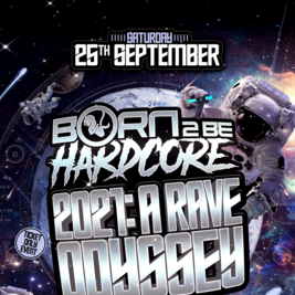 Born 2 Be Hardcore : 2021 A Rave Odyssey