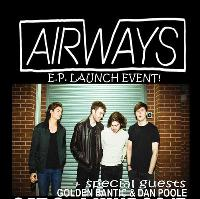 Airways EP Launch Party + Golden Bantic & Dan Poole