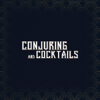 Conjuring and Cocktails