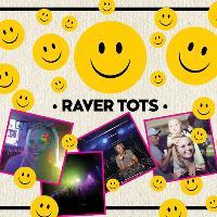 Raver Tots at Gorilla Manchester with Brandon Block