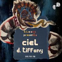 B.L.O.O.M. Presents: Ciel + D. Tiffany
