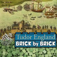 Tudor England - Brick By Brick
