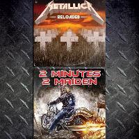 Metallica Reloaded + 2 Minutes 2 Maiden
