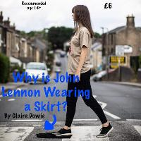 Why is John Lennon Wearing a Skirt? By Claire Dowie