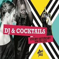 DJs and Cocktails, Every Saturday