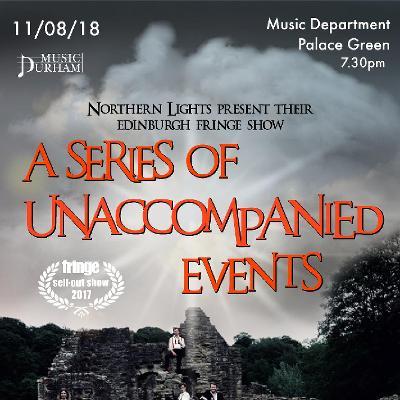 A Series Of Unaccompanied Events! | Durham University Music Department  Durham | Sat 11th August 2018 Lineup