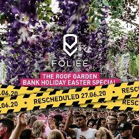 Foliée - The Roof Garden Bank Holiday Weekend [Easter Special]