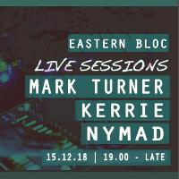 Eastern Bloc Live Sessions w/ Mark Turner, Kerrie, Nymad