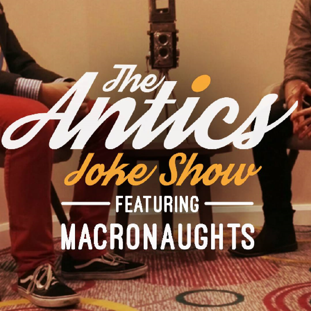The Antics Joke Show Ft. Macronaughts