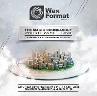 Wax Format Presents The Magic Roundabout Urban Winter Mini-Fest