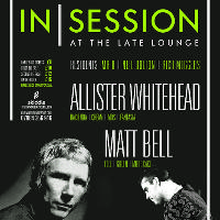 IN|SESSION @ The Late Lounge with Allister Whitehead & Matt Bell