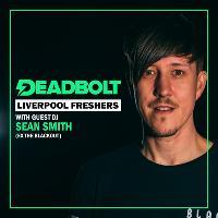 Deadbolt Liverpool / Guest DJ Sean Smith (ex-The Blackout)