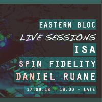 Eastern Bloc Live Sessions w/ Isa, Spin Fidelity & Daniel Ruane