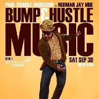 Bump & Hustle Music w/Norman Jay MBE & Paul Trouble Anderson