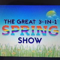 The Great 3-in-1 Spring Show