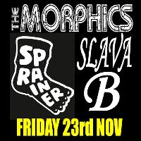 Slava B + The Morphics + Sprainer
