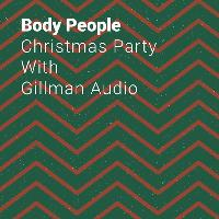 Body People Christmas Party w/ Gillman Audio