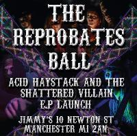 Acid Haystack and the Shattered Villain - Reprobates Ball