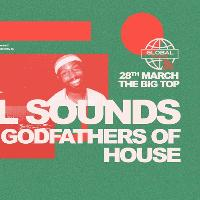 Global Sounds presents Godfathers Of House