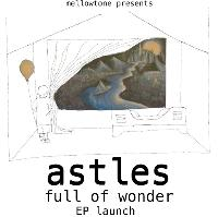 Astles - Full of Wonder - EP Launch