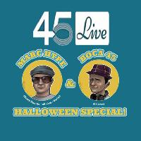 45 Live Halloween Special