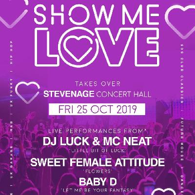 show me love | Stevenage Arts And Leisure Centre Stevenage | Fri