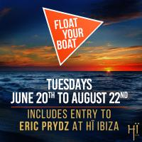 Float Your Boat - Hï Ibiza Boat Party & entrance to Eric Prydz