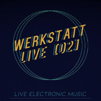 Werkstatt Live [02] - Live Electronic Music Tickets
