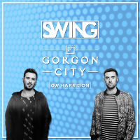 Swing W/ Gorgon City, GW Harrison + More