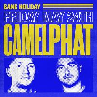 Camelphat Friday May 24th Bank Holiday Special