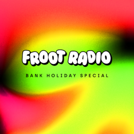 Froot Radio Day Party - Bank Holiday Special