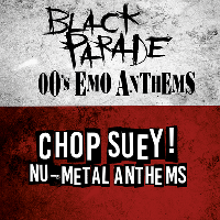 Black Parade - 00s Emo Anthems & Chop Suey! Nu-Metal Anthems
