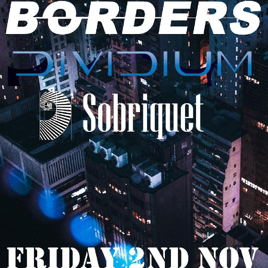 Borders, Dividium, Sobriquet & supports tba