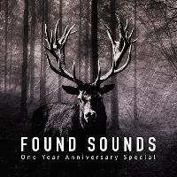 Found Sounds - One Year Anniversary Special