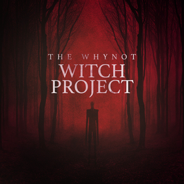 whynot saturdays presents The Why Not Witch Project