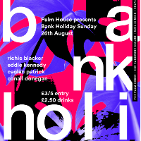 The Palm House Presents: Bank Holiday Sunday
