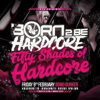 Born 2 Be Hardcore : Fifty Shades Of Hardcore