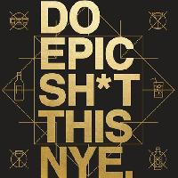 Do Epic Sh*t this NYE